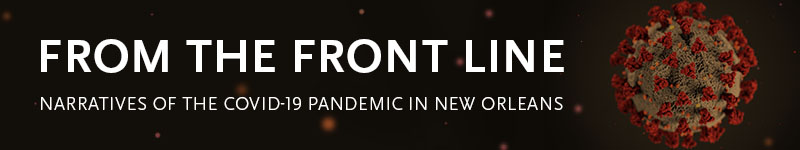 From the Front Line: Narratives of the Covid-19 Pandemic in New Orleans