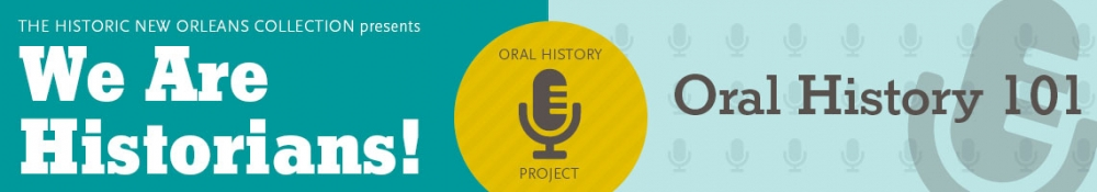 We Are Historians - Oral History 101