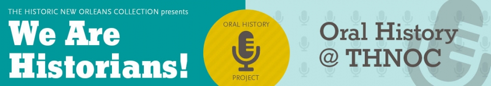 We Are Historians - Oral History at THNOC