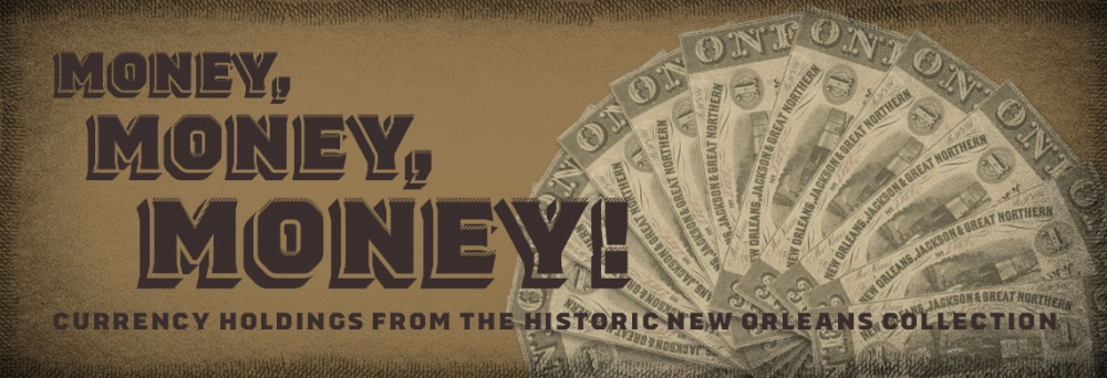 Money, Money, Money: Currency Holding from The Historic New Orleans Collection