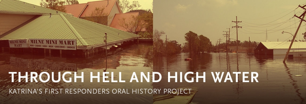 Through Hell and High Water: Katrina's First Responders Oral History Project
