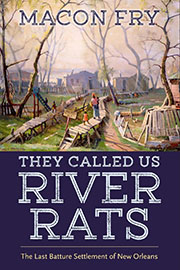 Cover of They Called Us River Rats: The Last Batture Settlement of New Orleans