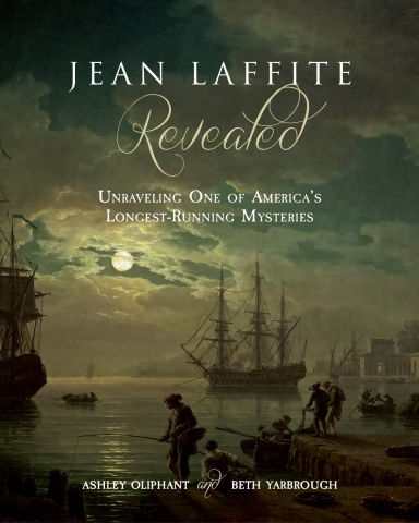"""Cover for the book """"Jean Laffite Revealed,"""" which features a scene of a tall ship on a moonlit harbor"""