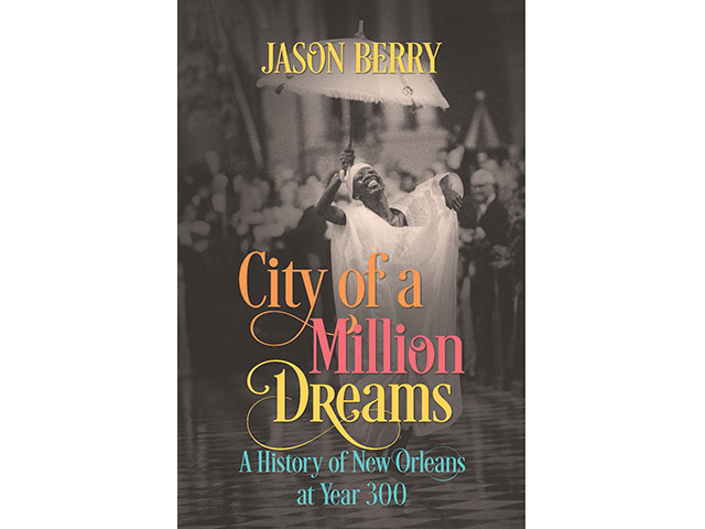 City of a Million Dreams: A History of New Orleans at Year 300 (UNC Press, 2018)