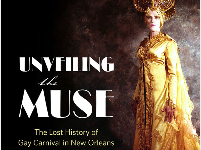Unveiling the Muse: The Lost History of Gay Carnival in New Orleans by Howard Philips Smith (University Press of Mississippi, 2017)