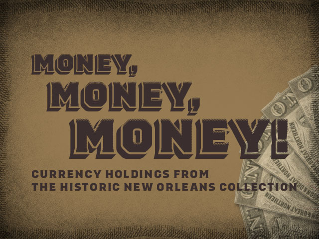 Money, Money, Money!: Currency Holdings from The Historic New Orleans Collection